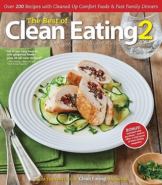 The Best of Clean Eating 2: Over 200 Recipes with Cleaned-Up Comfort Foods & Fast Family Dinners  by  Alicia Rewega