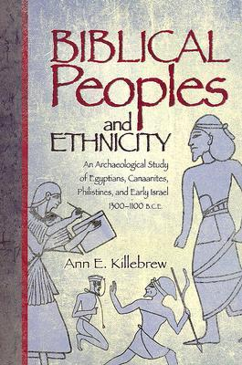 Biblical Peoples and Ethnicity: An Archaeological Study of Egyptians, Canaanites, Philistines, and Early Israel, 1300-1100 B.C.E.  by  Ann E. Killebrew