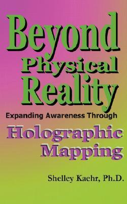 Beyond Physical Reality: Expanding Awareness Through Holographic Mapping Shelley Kaehr