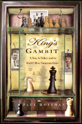 Kings Gambit: A Son, a Father, and the Worlds Most Dangerous Game Paul Hoffman