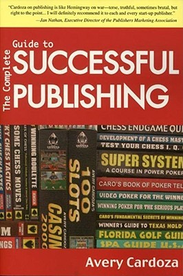 Complete Guide To Successful Publishing, 3rd Edition Avery Cardoza