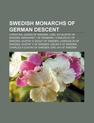 Swedish Monarchs of German Descent: Christina, Queen of Sweden, Carl XVI Gustaf of Sweden, Margaret I of Denmark, Charles XV of Sweden  by  Books LLC