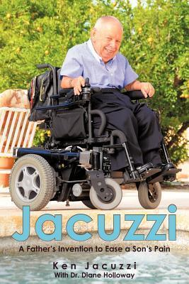 Jacuzzi: A Fathers Invention to Ease a Sons Pain Ken Jacuzzi