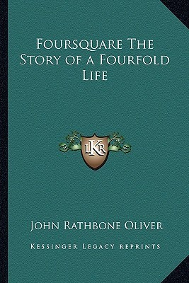 Foursquare the Story of a Fourfold Life John Rathbone Oliver