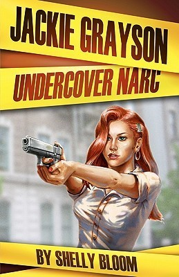 Jackie Grayson Undercover Narc  by  Shelly Bloom