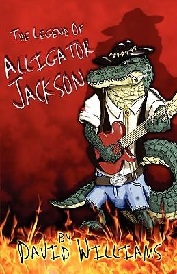 The Legend of Alligator Jackson  by  David Williams