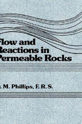Flow and Reactions in Permeable Rocks  by  Owen M. Phillips