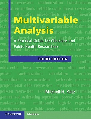 Multivariable Analysis: A Practical Guide for Clinicians and Public Health Researchers  by  Mitchell H. Katz