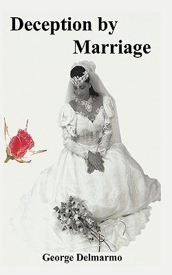 Deception  by  Marriage by George Delmarmo
