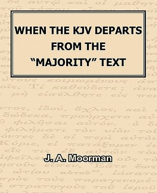 When the KJV Departs from the Majority Text J.A. Moorman