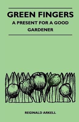 Green Fingers - A Present for a Good Gardener  by  Reginald Arkell