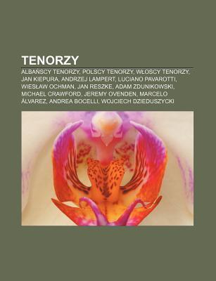 Tenorzy: Alba Scy Tenorzy, Polscy Tenorzy, W Oscy Tenorzy, Jan Kiepura, Andrzej Lampert, Luciano Pavarotti, Wies Aw Ochman, Jan Source Wikipedia