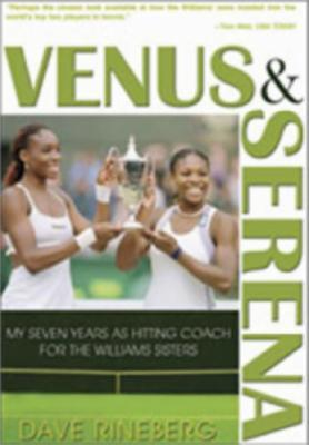 Venus & Serena: My Seven Years As Hitting Coach for the Williams Sisters Dave Rineberg