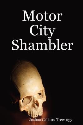 Motor City Shambler  by  Calkins-Treworg Joshua Calkins-Treworgy