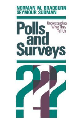 Polls and Surveys: Understanding What They Tell Us  by  Norman M. Bradburn