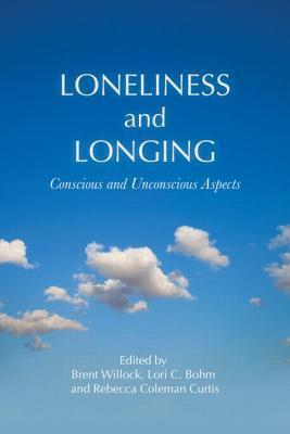 Loneliness and Longing: Conscious and Unconscious Aspects Brent Willock