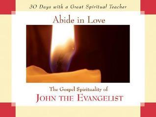 Abide in Love: The Gospel Spirituality of John the Evangelist John J. Kirvan