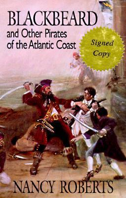 Blackbeard and Other Pirates of the Atlantic Coast Nancy Roberts