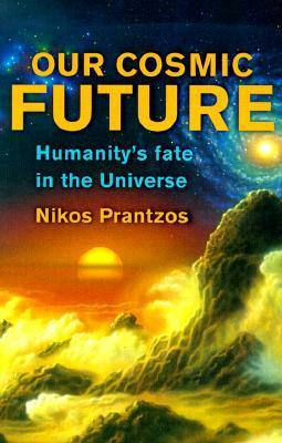 Our Cosmic Future: Humanitys Fate in the Universe Nikos Prantzos