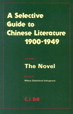 Selective Guide to Chinese Literature 1900-1949: Volume 1: The Novel Milena Dolezelova-Velingerova