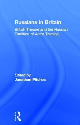 Russians in Britain: British Theatre and the Russian Tradition of Actor Training  by  Jonathan Pitches