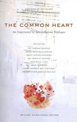 The Common Heart: An Experience Of Interreligious Dialogue  by  Netanel Miles-Yepez