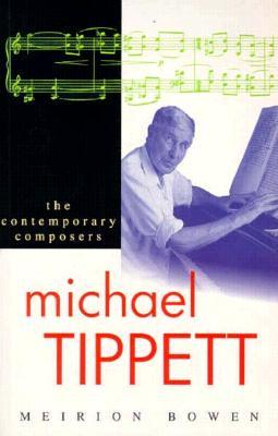 Michael Tippett (The Contemporary Series) (The Contemporary Series) Meirion Bowen