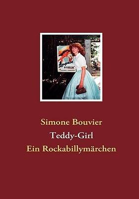 Teddy-Girl: Ein Rockabillymärchen Simone Bouvier
