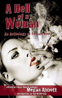 A Hell of a Woman: An Anthology of Female Noir  by  Megan Abbott