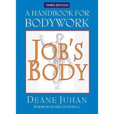 Job S Body A Handbook For Bodywork By Deane Juhan