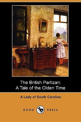 The British Partizan: A Tale of the Olden Time A Lady Of South Carolina