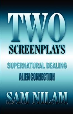 Two Screenplays: Supernatural Dealings: Alien Connection  by  Sam Nilam