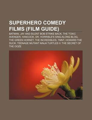 Superhero Comedy Films (Film Guide): Batman, Jay and Silent Bob Strike Back, the Toxic Avenger, Hancock, Dr. Horribles Sing-Along Blog  by  Source Wikipedia