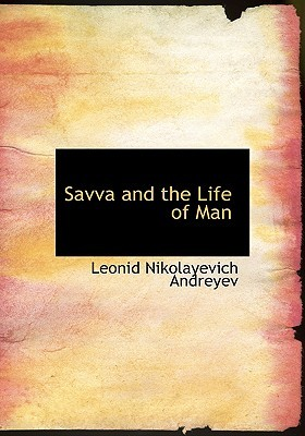 Savva and the Life of Man (Large Print Edition): Two plays  by  Leonid Andreyev