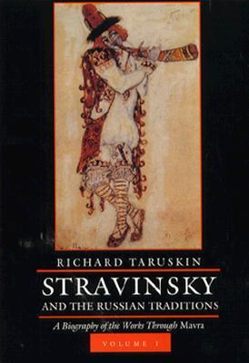 Stravinsky and the Russian Traditions: A Biography of the Works through Mavra, Two-volume set  by  Richard Taruskin