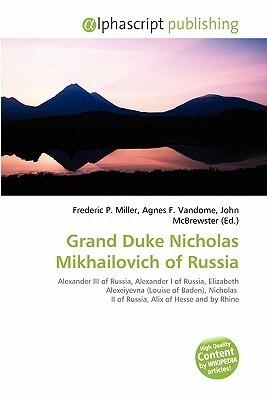 Grand Duke Nicholas Mikhailovich of Russia Frederic P.  Miller