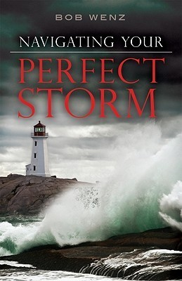 Navigating Your Perfect Storm Bob Wenz