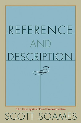 Reference and Description: The Case Against Two-Dimensionalism  by  Scott Soames