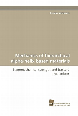 Mechanics of Hierarchical Alpha-Helix Based Materials  by  Theodor Ackbarow