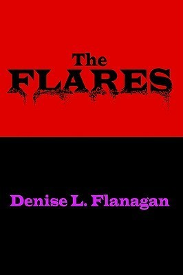 The Flares  by  Denise L. Flanagan