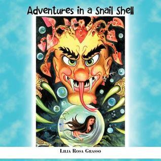 Adventures in a Snail Shell  by  Lilia Rosa Grasso