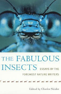 The Fabulous Insects: Essays the Foremost Nature Writers by Charles Neider