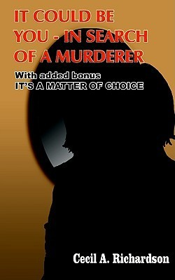 It Could Be You - In Search of a Murderer: With Added Bonus Its a Matter of Choice Cecil Richardson