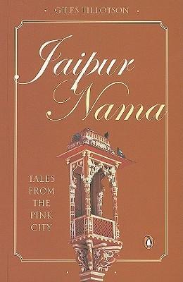 Jaipur Nama: Tales from the Pink City Giles Tillotson