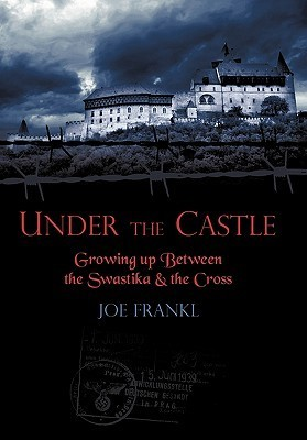 Under the Castle: Growing Up Between the Swastika and the Cross  by  Joe Frankl