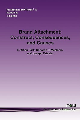 Brand Attachment: Construct, Consequences and Causes  by  C. Whan Park