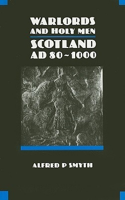 Warlords and Holy Men: Scotland AD 80-1000 (The New History of Scotland, #1) Alfred P. Smyth