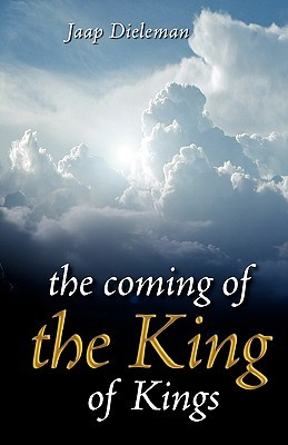 The Coming Of The King Of Kings Jaap Dieleman