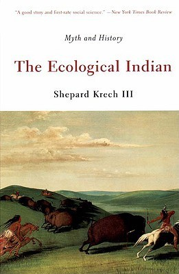 The Ecological Indian: Myth and History Shepard Krech III