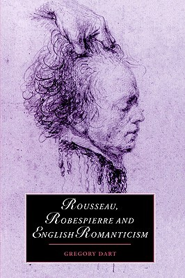 Rousseau, Robespierre and English Romanticism Gregory Dart